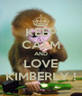 KEEP CALM AND LOVE KIMBERLY ! - Personalised Poster A4 size