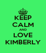 KEEP CALM AND LOVE KIMBERLY - Personalised Poster A4 size