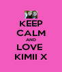 KEEP CALM AND LOVE  KIMII X - Personalised Poster A4 size