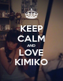 KEEP CALM AND LOVE KIMIKO - Personalised Poster A4 size