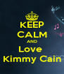 KEEP CALM AND Love  Kimmy Cain - Personalised Poster A4 size