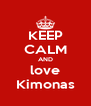 KEEP CALM AND love Kimonas - Personalised Poster A4 size