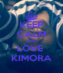 KEEP CALM AND LOVE  KIMORA - Personalised Poster A4 size