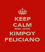 KEEP CALM AND LOVE KIMPOY FELICIANO - Personalised Poster A4 size