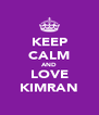 KEEP CALM AND LOVE KIMRAN - Personalised Poster A4 size