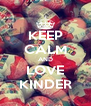 KEEP CALM AND LOVE KINDER - Personalised Poster A4 size