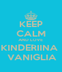 KEEP CALM AND LOVE KINDERIINA   VANIGLIA - Personalised Poster A4 size
