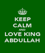 KEEP CALM AND LOVE KING ABDULLAH - Personalised Poster A4 size