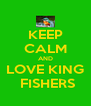 KEEP CALM AND LOVE KING  FISHERS - Personalised Poster A4 size