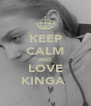 KEEP CALM AND LOVE KINGA  - Personalised Poster A4 size