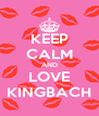 KEEP CALM AND LOVE KINGBACH - Personalised Poster A4 size