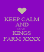 KEEP CALM AND LOVE  KINGS FARM XXXX - Personalised Poster A4 size