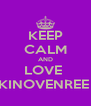 KEEP CALM AND LOVE  KINOVENREE  - Personalised Poster A4 size