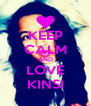 KEEP CALM AND LOVE KINSI - Personalised Poster A4 size