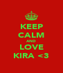 KEEP CALM AND LOVE KIRA <3 - Personalised Poster A4 size