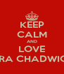 KEEP CALM AND LOVE KIRA CHADWICK - Personalised Poster A4 size