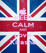 KEEP CALM AND Love Kirasha - Personalised Poster A4 size