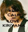 KEEP CALM AND LOVE  KIRIYAMA - Personalised Poster A4 size