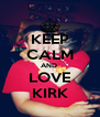 KEEP CALM AND  LOVE KIRK - Personalised Poster A4 size