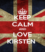 KEEP CALM AND LOVE KIRSTEN  - Personalised Poster A4 size