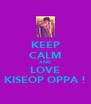 KEEP CALM AND LOVE KISEOP OPPA ! - Personalised Poster A4 size