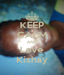 KEEP CALM AND Love Kishay - Personalised Poster A4 size