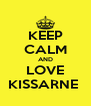 KEEP CALM AND LOVE KISSARNE  - Personalised Poster A4 size
