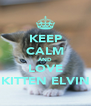 KEEP CALM AND LOVE KITTEN ELVIN - Personalised Poster A4 size