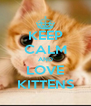 KEEP CALM AND LOVE KITTENS - Personalised Poster A4 size