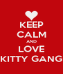 KEEP CALM AND LOVE KITTY GANG - Personalised Poster A4 size