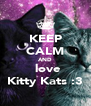 KEEP CALM AND  love Kitty Kats :3 - Personalised Poster A4 size