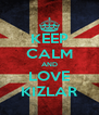 KEEP CALM AND LOVE KIZLAR - Personalised Poster A4 size