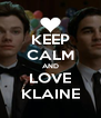 KEEP CALM AND LOVE KLAINE - Personalised Poster A4 size