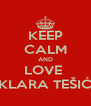 KEEP CALM AND LOVE  KLARA TEŠIĆ - Personalised Poster A4 size