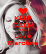 KEEP CALM AND Love Klaroline - Personalised Poster A4 size