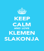 KEEP CALM AND LOVE KLEMEN SLAKONJA - Personalised Poster A4 size