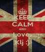KEEP CALM AND Love  Klj :) - Personalised Poster A4 size