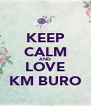 KEEP CALM AND LOVE KM BURO - Personalised Poster A4 size