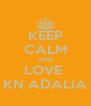 KEEP CALM AND LOVE  KN ADALIA - Personalised Poster A4 size