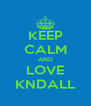 KEEP CALM AND LOVE KNDALL - Personalised Poster A4 size