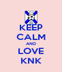 KEEP CALM AND LOVE KNK - Personalised Poster A4 size