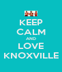 KEEP CALM AND LOVE KNOXVILLE - Personalised Poster A4 size