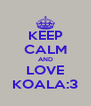 KEEP CALM AND LOVE KOALA:3 - Personalised Poster A4 size