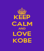 KEEP CALM AND LOVE KOBE - Personalised Poster A4 size