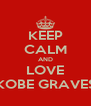 KEEP CALM AND LOVE KOBE GRAVES - Personalised Poster A4 size