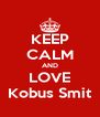 KEEP CALM AND LOVE Kobus Smit - Personalised Poster A4 size