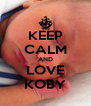 KEEP CALM AND LOVE KOBY - Personalised Poster A4 size