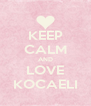KEEP CALM AND LOVE KOCAELI - Personalised Poster A4 size