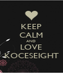 KEEP CALM AND LOVE KOCESEIGHT - Personalised Poster A4 size