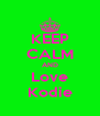 KEEP CALM AND Love Kodie - Personalised Poster A4 size